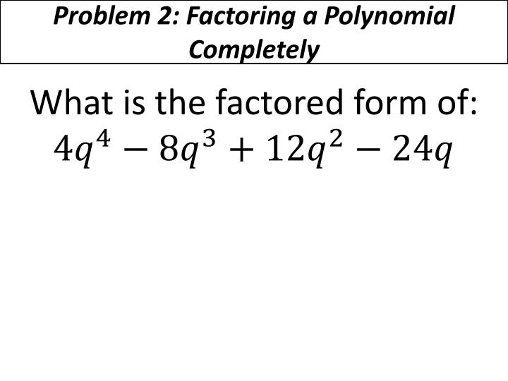 Problem 2: Factoring a Polynomial Completely