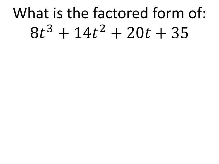 What is the factored form of: