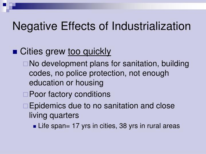 consequences industrialization Ten impacts of agricultural industrialization some people are concerned about the adverse consequences of agricultural industrialization while others argue that it will offer new even though industrialization offers an alternative to producing and marketing a.