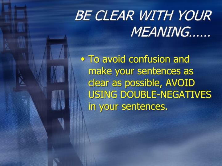 BE CLEAR WITH YOUR MEANING……
