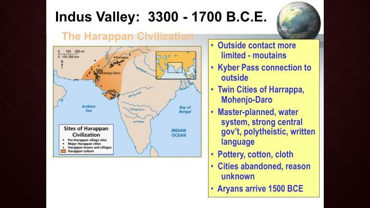 Indus Valley:  3300 - 1700 B.C.E.