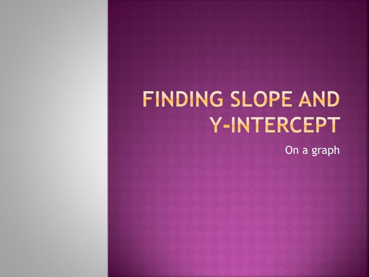 Finding slope and y intercept