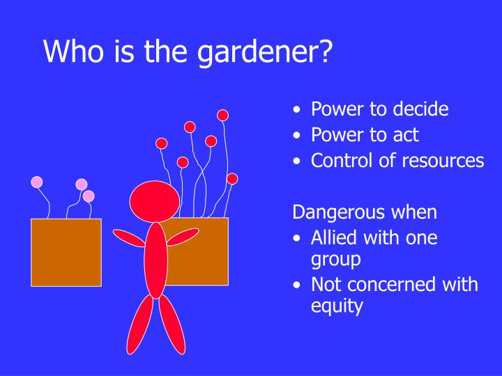 Who is the gardener?