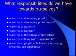 what responsibilities do we have towards ourselves