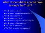 what responsibilities do we have towards the truth