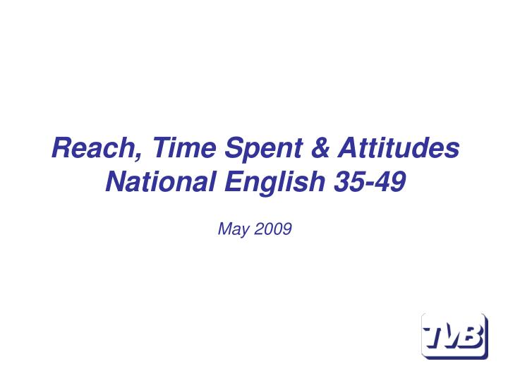 Reach time spent attitudes national english 35 49 may 2009