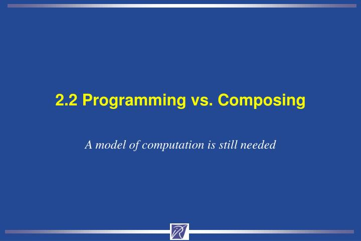 2.2 Programming vs. Composing