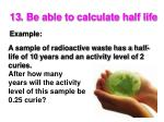 13 be able to calculate half life