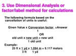 3 use dimensional analysis or factor label method for calculations