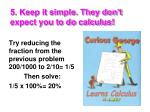 5 keep it simple they don t expect you to do calculus