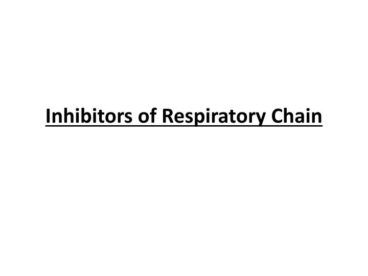 Inhibitors of Respiratory Chain