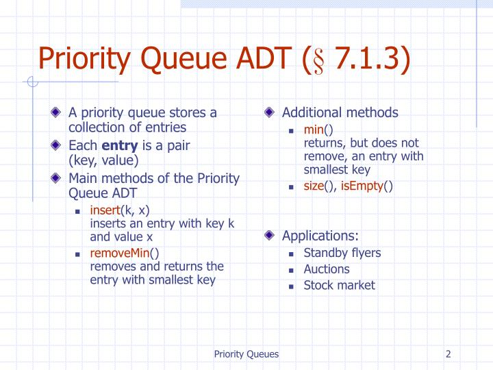 A priority queue stores a collection of entries