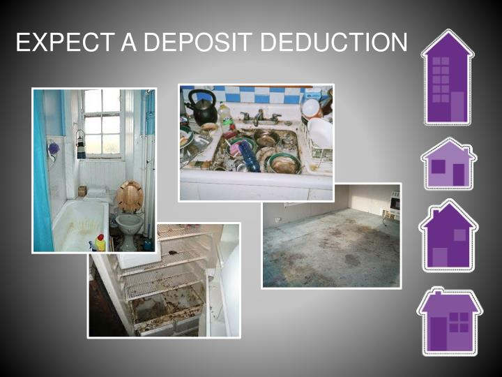 EXPECT A DEPOSIT DEDUCTION