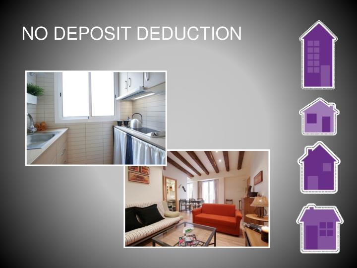 NO DEPOSIT DEDUCTION