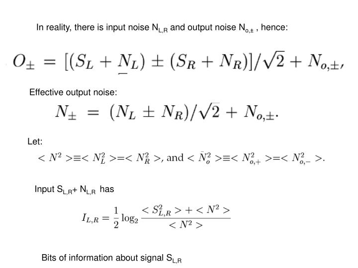 In reality, there is input noise N