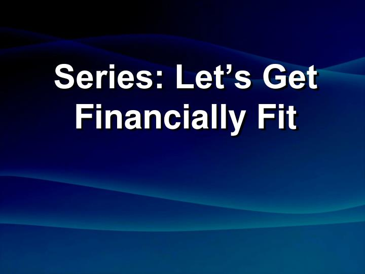 Series let s get financially fit