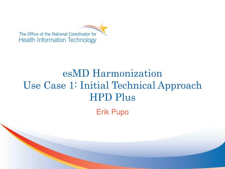 Esmd harmonization use case 1 initial technical approach hpd plus