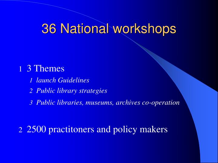 36 National workshops