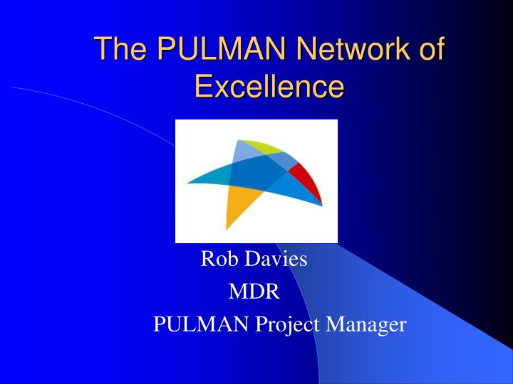 The pulman network of excellence