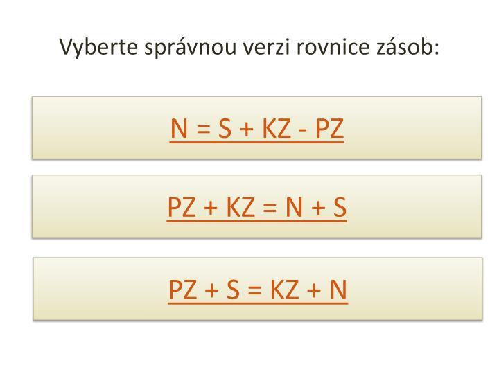 Vyberte správnou verzi rovnice zásob: