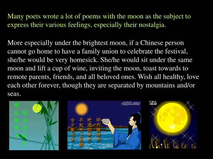 Many poets wrote a lot of poems with the moon as the subject to express their various feelings, especially their nostalgia.
