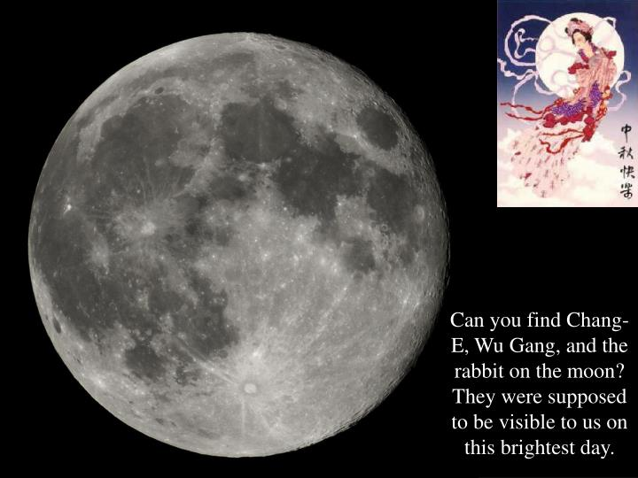 Can you find Chang-E, Wu Gang, and the rabbit on the moon? They were supposed to be visible to us on this brightest day.