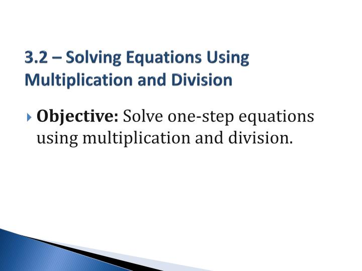 3.2 – Solving Equations Using Multiplication and Division