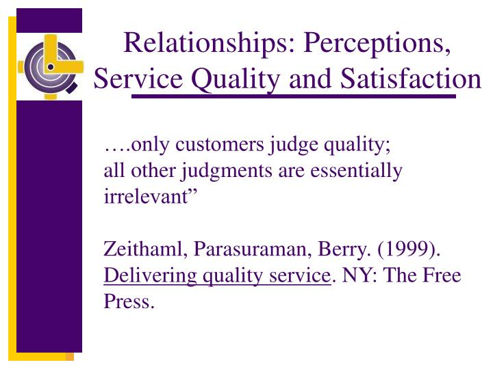 Relationships: Perceptions, Service Quality and Satisfaction