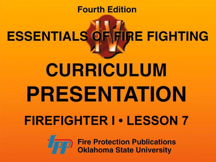 FIREFIGHTER I • LESSON 7