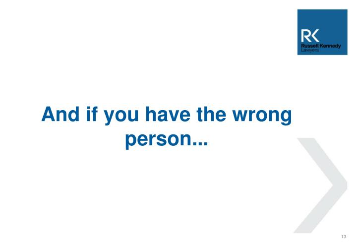 And if you have the wrong person...