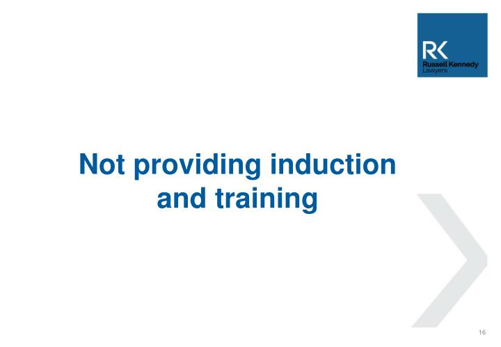 Not providing induction and training