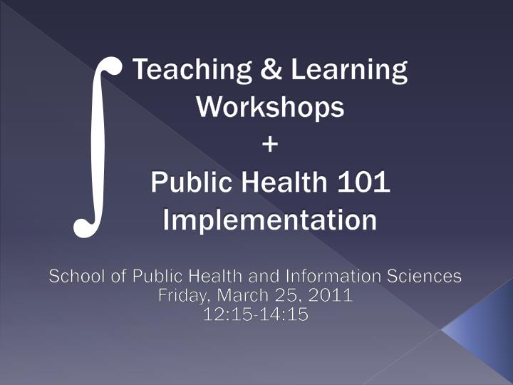 Teaching learning workshops public health 101 implementation