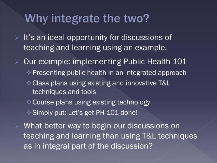 Why integrate the two?