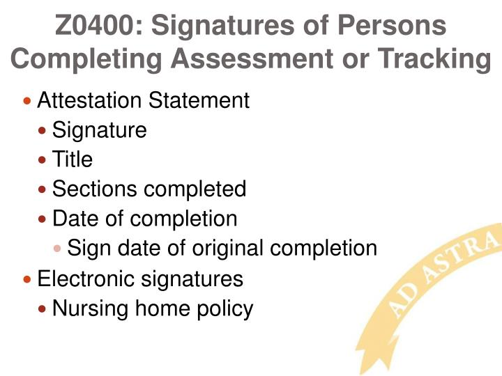 Z0400: Signatures of Persons Completing Assessment or Tracking