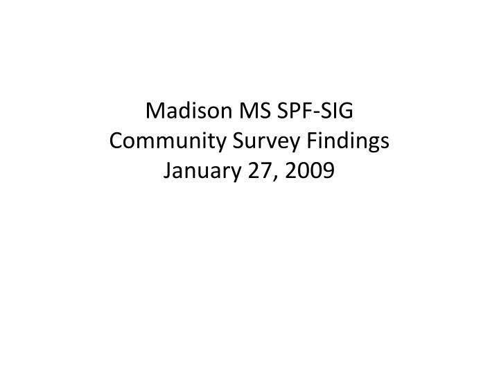 Madison ms spf sig community survey findings january 27 2009