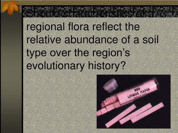 Should characteristics of a regional flora reflect the relative abundance of a soil type over the re...