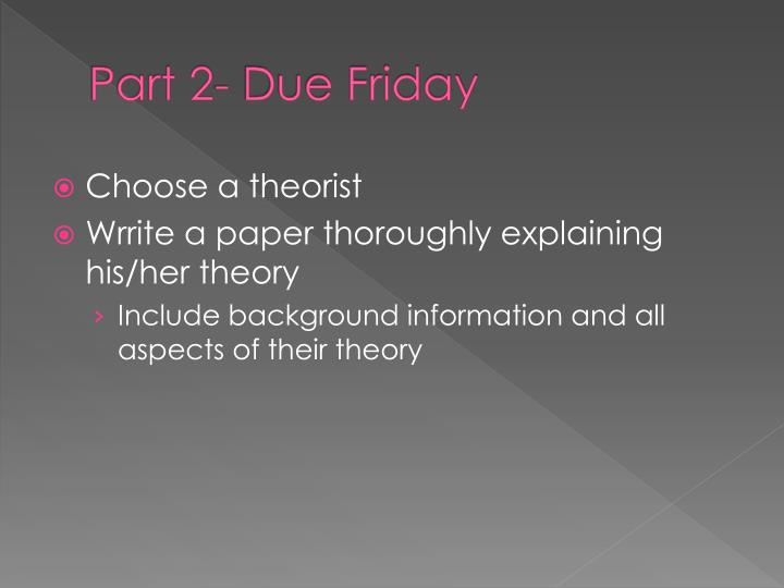 Part 2- Due Friday