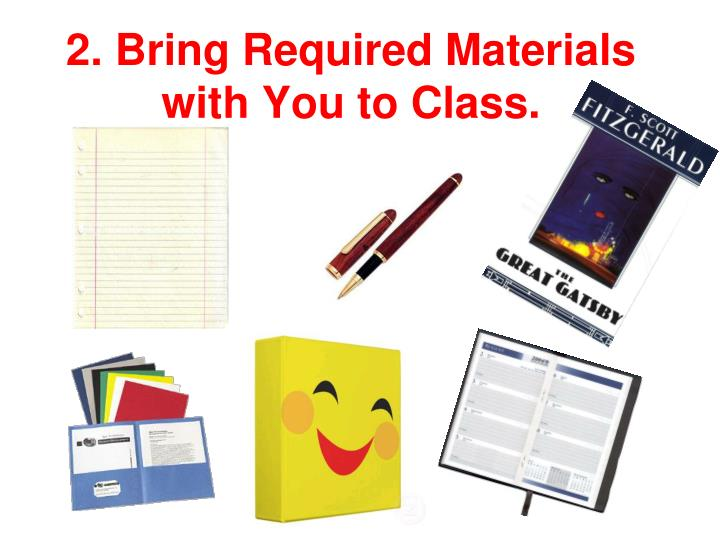 2. Bring Required Materials with You to Class.