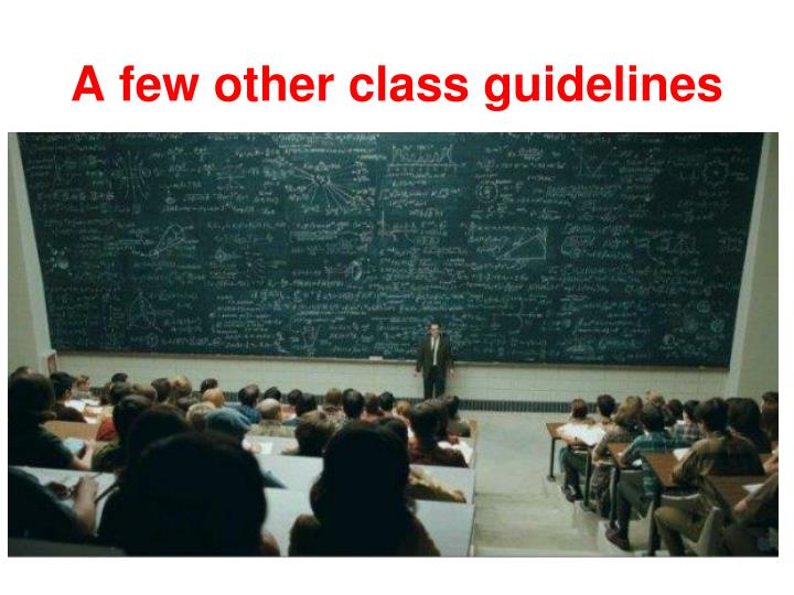 A few other class guidelines