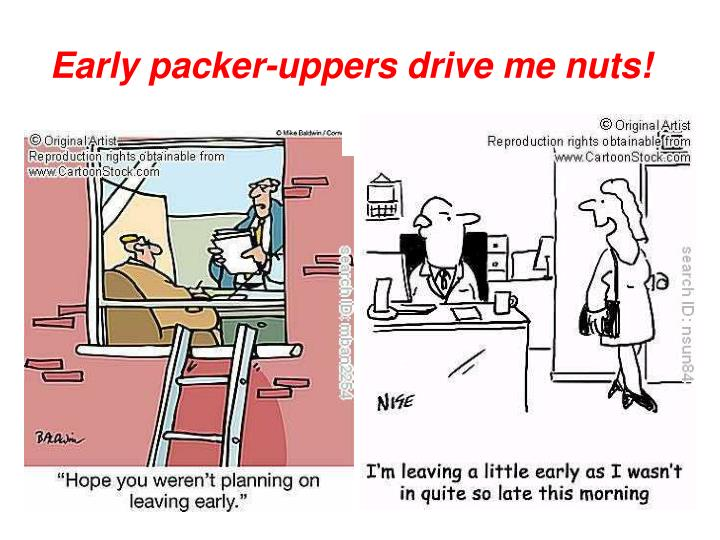 Early packer-uppers drive me nuts!