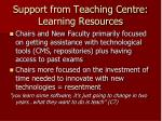support from teaching centre learning resources