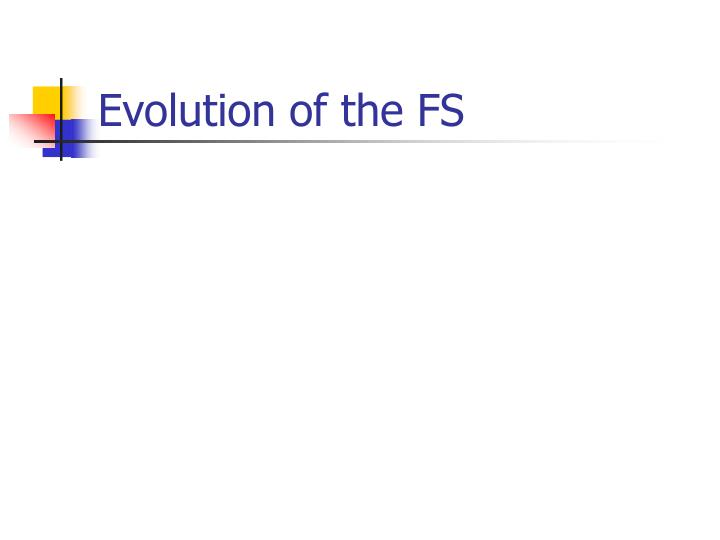 Evolution of the FS