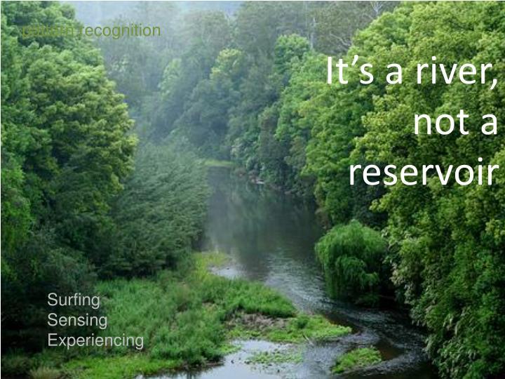 It's a river, not a reservoir