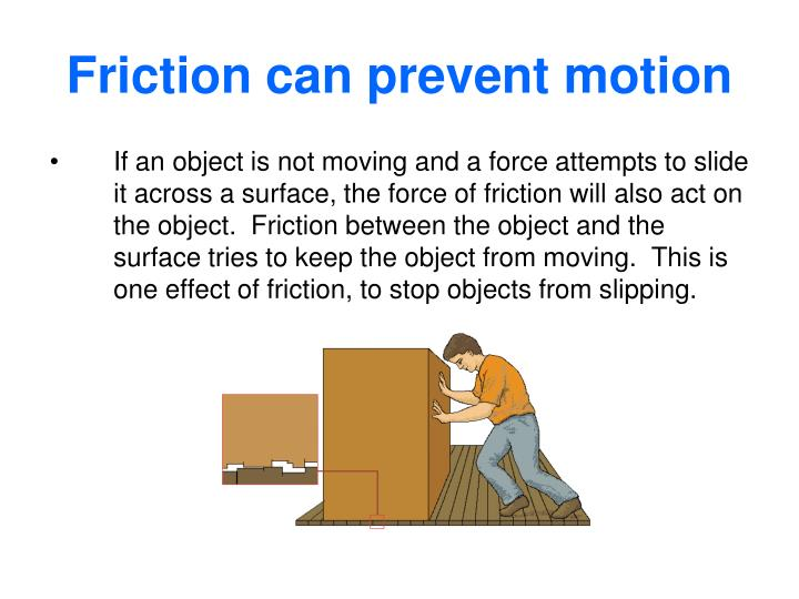 Friction can prevent motion