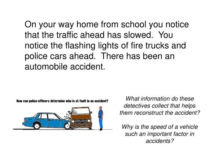On your way home from school you notice that the traffic ahead has slowed.  You notice the flashing ...