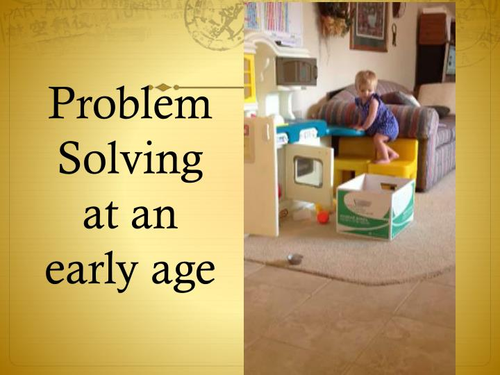 Problem Solving at an early age