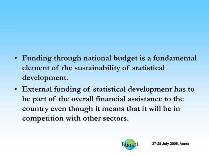 Funding through national budget is a fundamental element of the sustainability of statistical develo...