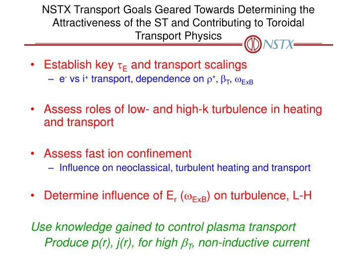 NSTX Transport Goals Geared Towards Determining the Attractiveness of the ST and Contributing to Tor...