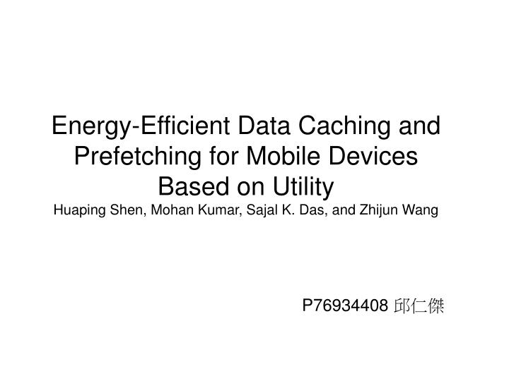 Energy-Efficient Data Caching and Prefetching for Mobile Devices