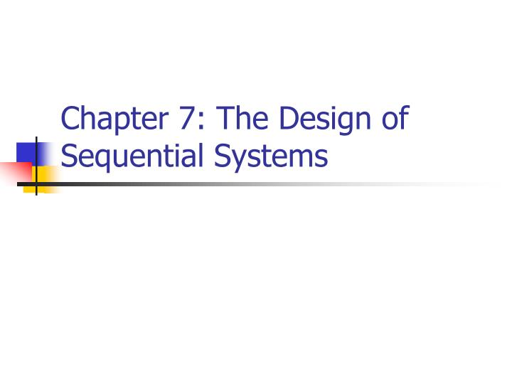 Chapter 7 the design of sequential systems